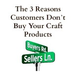 The 3 Reasons Customers Don't Buy Your Craft Products