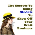 The Secrets To Using Models To Show Off Your Craft Products