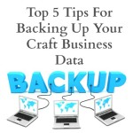Top 5 Tips For Backing Up Your Craft Business Data