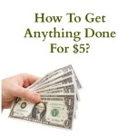 How To Get Anything Done For $5