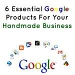 6 Essential Google Products For Your Handmade Business