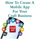 How To Easily Create A Mobile App For Your Craft Business