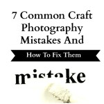 7 Common Craft Photography Mistakes And How To Fix Them
