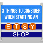 3 Things To Consider When Starting An Etsy Shop