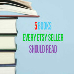 5 Books Every Etsy Seller Should Read