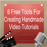 6 Free Tools For Creating Handmade Video Tutorials