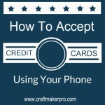 How To Accept Credit Cards Using Your Phone