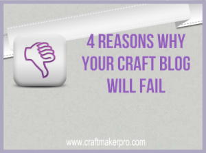 4 Reasons Why Your Craft Blog Will Fail