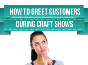How-To-Greet-Your-Customers-During-Craft-Shows