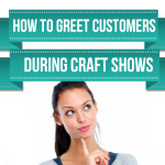 How To Greet Your Customers During Craft Shows