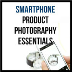 Smartphone Product Photography Essentials