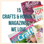 15 Crafts & Hobbies Magazines We Love