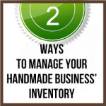 2 Ways To Manage Your Handmade Business' Inventory