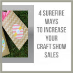 4 Surefire Ways To Increase Your Craft Show Sales