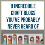7 Incredible Craft Blogs You've Probably Never Heard Of
