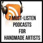 7 Must-Listen Podcasts For Handmade Artists