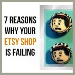 7 Reasons Why Your Etsy Shop Is Failing