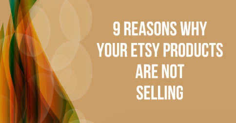 9-Reasons-Why-Your-Etsy-Products-Are-Not-Selling