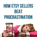 How Etsy Sellers Beat Procrastination