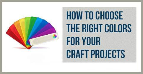 How-To-Choose-The-Right-Colors-For-Your-Craft-Projects