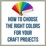 How To Choose The Right Colors For Your Craft Projects