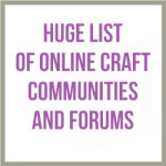 HUGE List Of Online Craft Communities and Forums