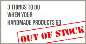 3-Things-To-Do-When-Your-Handmade-Products-Go-Out-Of-Stock