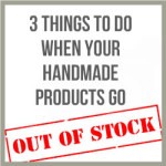 3 Things To Do When Your Handmade Products Go Out Of Stock
