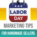 5 Labor Day Marketing Tips For Handmade Sellers