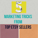 5 Marketing Tricks From Top Etsy Sellers