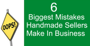 6-Biggest-Mistakes-Handmade-Sellers-Make-In-Business