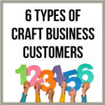 6 Types Of Craft Business Customers