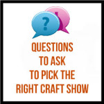 Questions To Ask To Pick The Right Craft Show