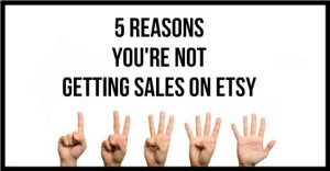 5-Reasons-Youre-Not-Getting-Sales-On-Etsy