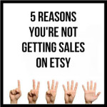 5 Reasons You're Not Getting Sales On Etsy