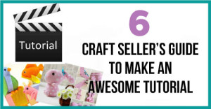 6-Craft-Seller's-Guide-To-Make-An-Awesome-Tutorial