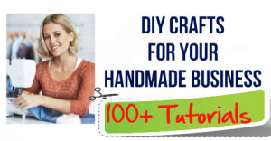 DIY-Crafts-For-Your-Handmade-Business-–-100-Plus-Tutorials