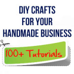 DIY Crafts For Your Handmade Business – 100 Plus Tutorials
