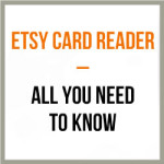 Etsy Card Reader – All You Need To Know