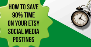 How To Save 90 Time On Your Etsy Social Media Postings