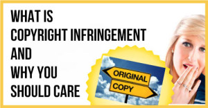 What-Is-Copyright-Infringement-And-Why-You-Should-Care