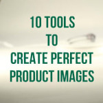 10 Tools To Create Perfect Product Images