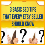 3 Basic SEO Tips That Every Etsy Seller Should Know