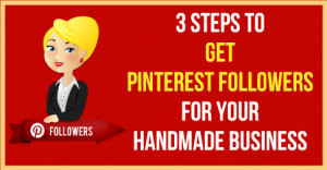 3-Steps-To-Get-Pinterest-Followers-For-Your-Handmade-Business