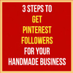 3 Steps To Get Pinterest Followers For Your Handmade Business