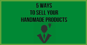 5-Ways-To-Sell-Your-Handmade-Products