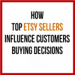 How Top Etsy Sellers Influence Customers Buying Decisions