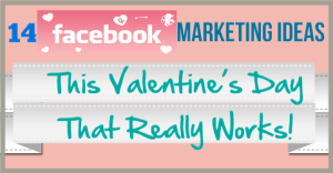 14 Facebook Marketing Ideas This Valentine's Day That Really Works