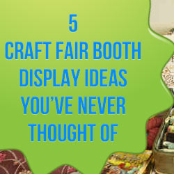 5 Craft Fair Booth Display Ideas Youve Never Thought Of