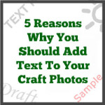 5 Reasons Why You Should Add Text To Your Craft Photos